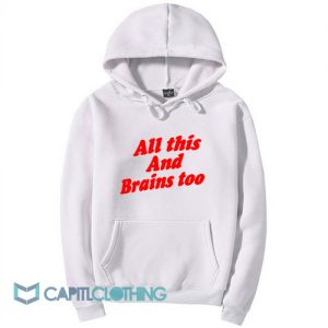 All This And Brains Too Hoodie