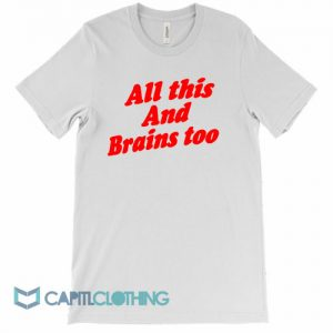 All This And Brains Too Tee