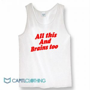 All This And Brains Too Tank Top