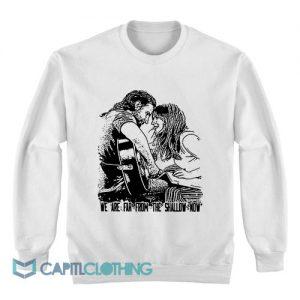 A Satr Is Born Shallow Fan Art Sweatshirt